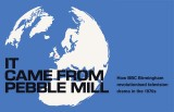 IT CAME FROM PEBBLE MILL 2-4 July at mac, Birmingham