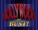 Bollywood or Bust!