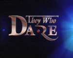 'They Who Dare'
